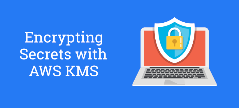 How to Encrypt Secrets with the AWS Key Management Service (AWS KMS) - How to Encrypt Secrets with the AWS Key Management Service (KMS)